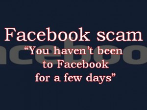 You havent been to Facebook for a few days scam