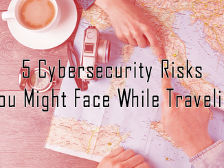 5-cybersecurity-risks-you-might-face-while-traveling